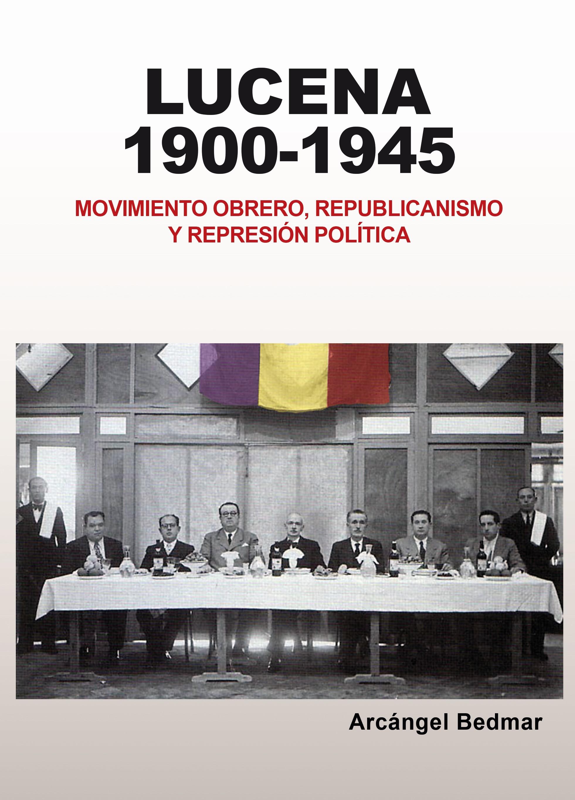 Lucena 1900-1945. Movimiento obrero, republicanismo y represión política @ Casa de los Mora